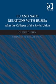 EU and NATO Relations with Russia - After the Collapse of the Soviet Union ebook by Dr Glenn Diesen,Professor Richard Sakwa