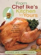 From Chef Ike's Kitchen to Yours ebook by Chef Ike Wessner