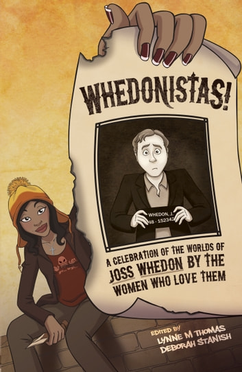 Whedonistas: A Celebration of the Worlds of Joss Whedon by the Women Who Love Them ebook by Lynne M. Thomas,Deborah Stanish