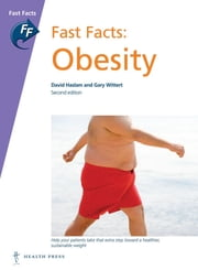 Fast Facts: Obesity ebook by David Haslam, MB BS DGM,Gary Wittert, MBBch MD FRACP FRCP