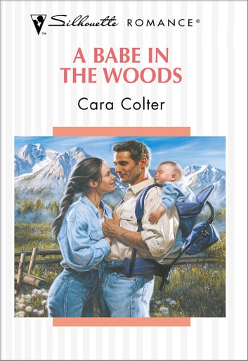 A Babe In The Woods Ebook By Cara Colter 9781460352052 Rakuten Kobo