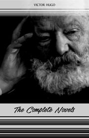Victor Hugo: The Complete Novels (Les Misérables, The Hunchback of Notre-Dame, Toilers of the Sea, The Man Who Laughs...) eBook by Victor Hugo