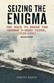 Seizing the Enigma - The Race to Break the German U-Boat Codes, 1933-1945 ebook by David Kahn