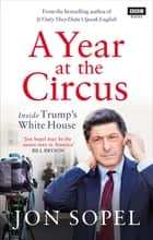 A Year At The Circus - Inside Trump's White House ebook by Jon Sopel