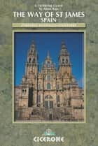 The Way of St James - Spain - Pyrenees-Santiago-Finisterre ebook by Alison Raju