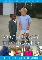 Vocabulary Trailblazers - The Fruit of the Spirit ebook by Okyere Bonna, MBA