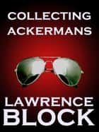 Collecting Ackermans ebook by Lawrence Block