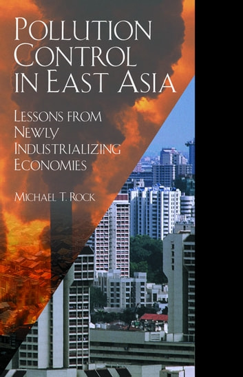 Pollution Control in East Asia - Lessons from Newly Industrializing Economies ebook by Michael T. Rock