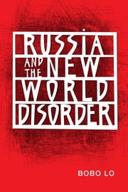 Russia and the New World Disorder ebook by Bobo Lo