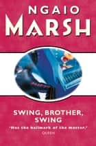 Swing, Brother, Swing (The Ngaio Marsh Collection) ebook by Ngaio Marsh
