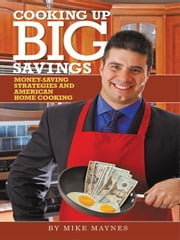 Cooking Up Big Savings: Money-Saving Strategies and American Home Cooking ebook by Maynes, CFP(R), Mike