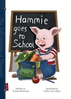 Hammie Goes to School: Book One ebook by Cathie Whitmore