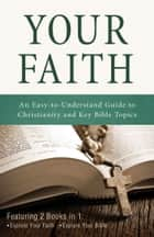 Your Faith - An Easy-to-Understand Guide to Christianity and Key Bible Topics ebook by Ed Strauss