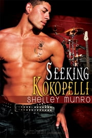 Seeking Kokopelli ebook by Shelley Munro
