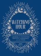 Witching Hour - A Journal for Cultivating Positivity, Confidence, and Other Magic ebook by Rachel Urquhart, Sarah Bartlett