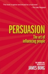 Persuasion 4th edn - The art of influencing people ebook by James Borg