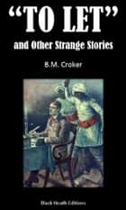 """To Let"" and Other Strange Stories ebook by B.M. Croker"