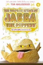 The Surprise Attack of Jabba the Puppett - An Origami Yoda Book ebook by Tom Angleberger