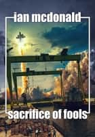 Sacrifice of Fools 電子書 by Ian McDonald