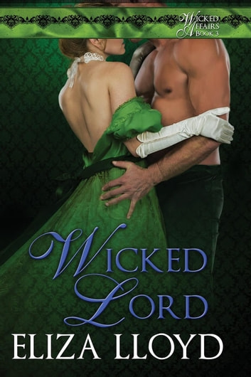 Wicked Lord - Wicked Affairs, #3 ebook by Eliza Lloyd