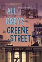 All the Greys on Greene Street eBook by Laura Tucker