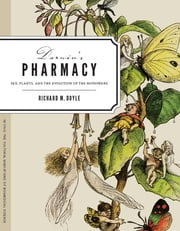 Darwin's Pharmacy - Sex, Plants, and the Evolution of the Noosphere ebook by Richard M. Doyle