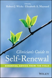 Clinician's Guide to Self-Renewal - Essential Advice from the Field ebook by Robert J. Wicks,Elizabeth A. Maynard