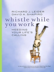 Whistle While You Work - Heeding Your Life's Calling ebook by Richard Leider,David Shapiro
