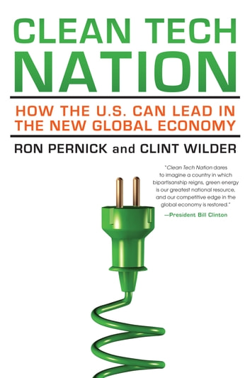 Clean Tech Nation - How the U.S. Can Lead in the New Global Economy ebook by Ron Pernick,Clint Wilder