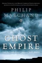Ghost Empire ebook by Philip Marchand