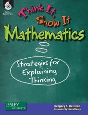 Think It, Show It Mathematics: Strategies for Explaining Thinking ebook by Gregory A. Denman