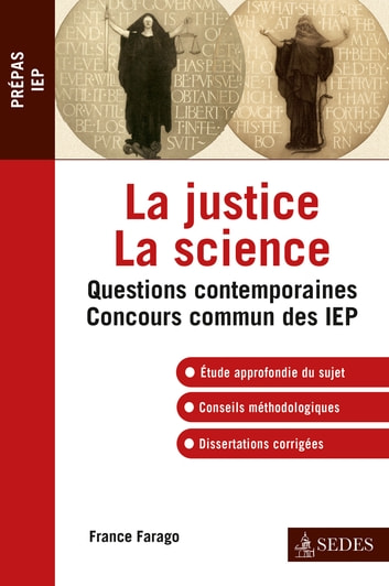La justice La science - IEP 2013 - Réussir l'épreuve de Questions Contemporaines ebook by France Farago