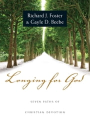 Longing for God - Seven Paths of Christian Devotion ebook by Richard J. Foster,Gayle D. Beebe