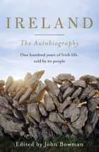Ireland: The Autobiography ebook by John Bowman