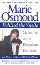 Behind the Smile - My Journey out of Postpartum Depression ebook by Marie Osmond, Marcia Wilkie, Judith Moore