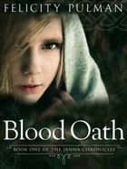 Blood Oath: The Janna Chronicles 1 ebook by Felicity Pulman