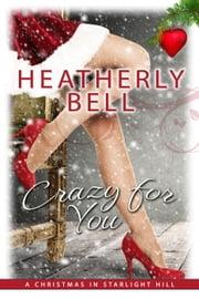 Crazy for You - A Christmas in Starlight Hill - Starlight Hill, #7 ebook by Heatherly Bell