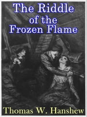 The Riddle of the Frozen Flame ebook by Thomas W. Hanshew