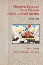 Fantastic Folk and Fairy Tales of Ethnic Chinese Peoples - Book One ebook by Mei Zihan, TBD