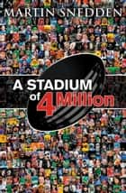 A Stadium of 4 Million ebook by Martin Snedden