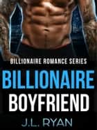 Billionaire Boyfriend - A Billionaire Romance Series ebook by J.L. Ryan