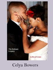 The Rubani Legacy: Gifts of Love ebook by Celya Bowers