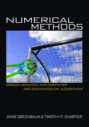 Numerical Methods - Design, Analysis, and Computer Implementation of Algorithms ebook by Anne Greenbaum, Timothy P. Chartier