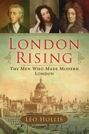 London Rising - The Men Who Made Modern London ebook by Leo Hollis