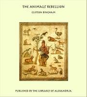 The Animals' Rebellion ebook by Clifton Bingham