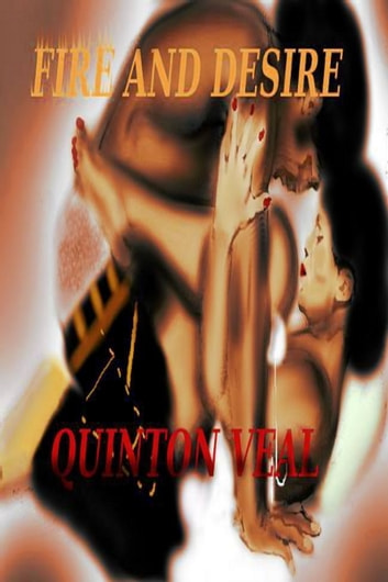 Fire and Desire ebook by Quinton Veal