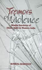 Tremors of Violence - Muslim Survivors of Ethnic Strife in Western India ebook by Rowena Robinson