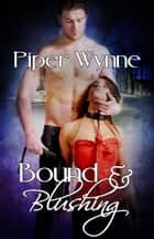 Bound and Blushing ebook by Piper Wynne