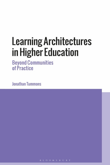 Learning Architectures in Higher Education - Beyond Communities of Practice ebook by Dr Jonathan Tummons