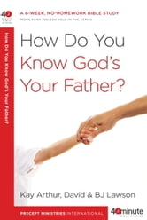 How Do You Know God's Your Father? ebook by Kay Arthur,David Lawson